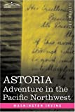 ASTORIA: Adventure in the Pacific Northwest by Washington Irving