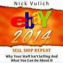 eBay 2014: Why You're Not Selling Anything on eBay, and What You Can Do About It (       UNABRIDGED) by Nick Vulich Narrated by Richard Rieman