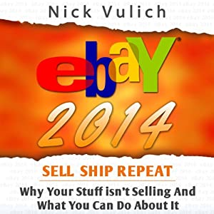 eBay 2014: Why You're Not Selling Anything on eBay, and What You Can Do About It | [Nick Vulich]