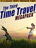 The Third Time Travel MEGAPACK TM: 18 Classic Trips Through Time