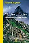 Machu Picchu. Die legend�re Entdeckun...