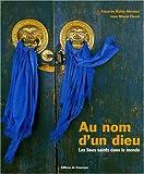 echange, troc Eduardo Rubio Méndez, Juan Masia Clavel - Au nom d'un dieu : Les lieux saints dans le monde