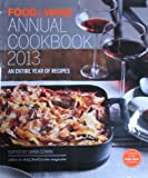 Food and Wine Annual Cookbook 2013 (Food & Wine Annual Cookbook) The Editors of Food and Wine