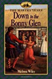 Down to the Bonny Glen (Martha Years) (0064407144) by Wiley, Melissa