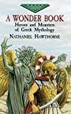 A Wonder Book: Heroes and Monsters of Greek Mythology (Dover Childrens Evergreen Classics)