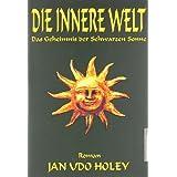 """Die innere Welt. Das Geheimnis der Schwarzen Sonnevon """"Jan van Helsing"""""""