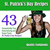 St. Patrick s Day Recipes: 43 Fantastically Fun, Entertaining and Super Tasty St. Paddy s Day Foods!