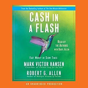 Cash in a Flash: Fast Money in Slow Times | [Mark Victor Hansen, Robert G. Allen]