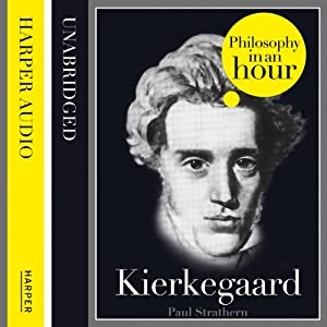 Kierkegaard: Philosophy in an Hour | [Paul Strathern]