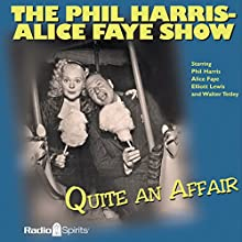 The Phil Harris - Alice Faye Show: Quite an Affair  by Phil Harris, Alice Faye Narrated by Phil Harris, Alice Faye