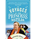 [ The Voyages of the Princess Matilda ] [ THE VOYAGES OF THE PRINCESS MATILDA ] BY Spall, Shane ( AUTHOR ) Mar-28-2013 Paperback Shane Spall
