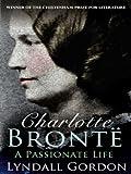 Charlotte Bronte: A Passionate Life (English Edition)