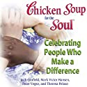 Chicken Soup for the Soul - Celebrating People Who Make a Difference: The Headlines You'll Never Read (       UNABRIDGED) by Jack Canfield, Mark Victor Hansen Narrated by Gwen Hughes