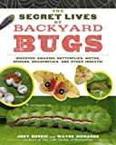 img - for The Secret Lives of Backyard Bugs: Discover Amazing Butterflies, Moths, Spiders, Dragonflies, and Other Insects! book / textbook / text book