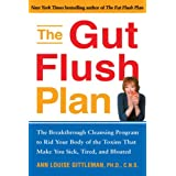 The Gut Flush Plan : The Breakthrough Cleansing Program to Rid Your Body of the Toxins That Make You Sick, Tired, and Bloated ~ Ann Louise Gittleman