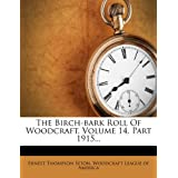 The Birch-bark Roll Of Woodcraft, Volume 14, Part 1915...