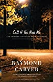 Call If You Need Me: The Uncollected Fiction and Other Prose (0375726284) by Carver, Raymond