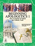 img - for Beginning Apologetics 1: How to Explain and Defend the Catholic Faith book / textbook / text book