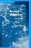 Beyond Litigation: Case Studies in Water Rights Disputes