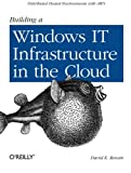Building a Windows IT Infrastructure in the Cloud: Distributed Hosted Environments with AWS