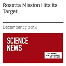 Rosetta Mission Hits its Target (       UNABRIDGED) by Society for Science & The Public Narrated by Mark Moran