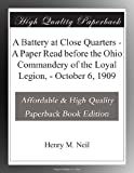 A Battery at Close Quarters - A Paper Read before the Ohio Commandery of the Loyal Legion, - October 6, 1909