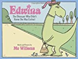 Edwina, the Dinosaur Who Didn't Know She Was Extinct (0786837489) by Willems, Mo
