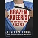 Brazen Careerist: The New Rules for Success (       UNABRIDGED) by Penelope Trunk Narrated by Shelly Frasier