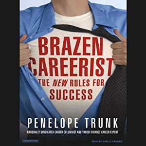 Brazen Careerist: The New Rules for Success | [Penelope Trunk]