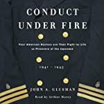Conduct Under Fire: Four American Doctors and Their Fight for Life as Prisoners of the Japanese | John Glusman