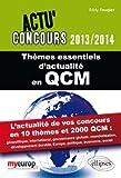 Thèmes Essentiels d'Actualité en QCM 2013-2014. l'Actualité de vos Concours en 10 Thèmes et 2000 QCM