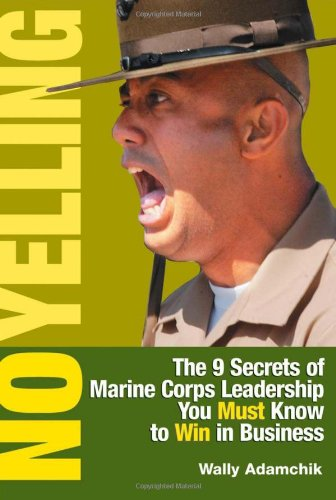 No Yelling: The 9 Secrets of Marine Corps Leadership