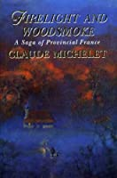 Firelight and Woodsmoke: a Saga of Provincial France