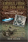 img - for Firings From the Fox Hole: A World War II American Infantryman Writes Home by Rock DiLisio (2006-03-13) book / textbook / text book