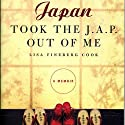 Japan Took the Jap Out of Me (       UNABRIDGED) by Lisa Cook Narrated by Arika Escalona