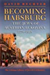 Becoming Habsburg: The Jews of Austri...