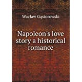 Napoleon's love story a historical romance