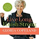 Live Long, Finish Strong: The Divine Secret to Living Healthy, Happy, and Healed Audiobook by Gloria Copeland Narrated by Kate McIntyre