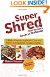 Super Shred Diet Recipes Ready In 30 Minutes - 74 Mouthwatering Main Courses, Stews & Smoothie Recipes Inside!