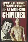 Les Fantastiques secrets de la médecine chinoise : Entretiens avec André Lebarbier, Jean-Claude Darras, Claude Le Prestre, Roland Maffre-Danet, etc