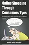 Online Shopping Through Consumers' Eyes: A Study of Online Users' Responses to 107 Questions