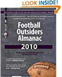 Football Outsiders Almanac 2010: The Essential Guide to the 2010 NFL and College Football Seasons