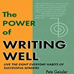 Live the Eight Everyday Habits of Successful Senders: The Power of Writing Well   Pete Geissler