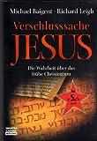 Verschlusssache Jesus: Die Wahrheit über das frühe Christentum