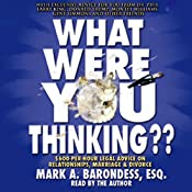 What Were You Thinking?: $600-Per-Hour Legal Advice on Relationships, Marriage, and Divorce   [Mark Barondess]