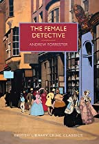 The Female Detective: A British Library Crime Classic (british Library Crime Classics Book 1)
