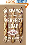 In Search of the Perfect Loaf: A Home...