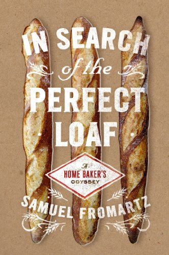 In Search of the Perfect Loaf: A Home Baker's Odyssey by Samuel Fromartz