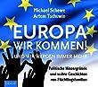 Europa, wir kommen!: Und wir werden immer mehr