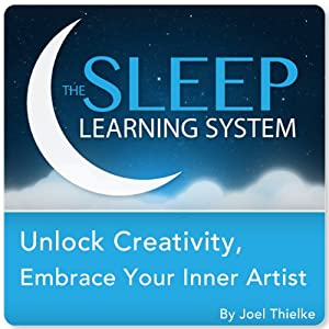 Unlock Creativity, Embrace Your Inner Artist with Hypnosis, Meditation, and Affirmations (The Sleep Learning System) | [Joel Thielke]